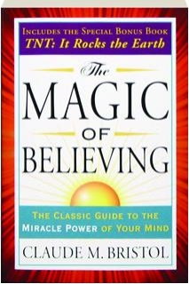 THE MAGIC OF BELIEVING: The Classic Guide to the Miracle Power of Your Mind