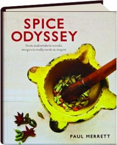 SPICE ODYSSEY: From Asafoetida to Wasabi, Recipes to Really Excite & Inspire