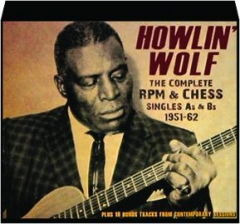 HOWLIN' WOLF: The Complete RPM & Chess Singles As & Bs 1951-62