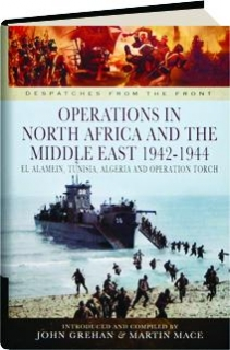 OPERATIONS IN NORTH AFRICA AND THE MIDDLE EAST, 1942-1944: Despatches from the Front