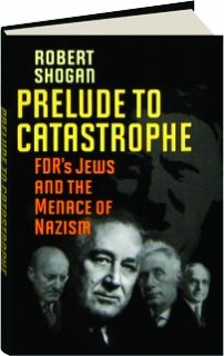 PRELUDE TO CATASTROPHE: FDR's Jews and the Menace of Nazism