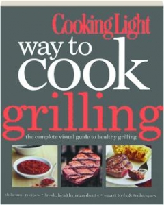 <I>COOKING LIGHT</I> WAY TO COOK GRILLING