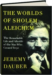 THE WORLDS OF SHOLEM ALEICHEM: The Remarkable Life and Afterlife of the Man Who Created Tevye