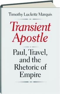 TRANSIENT APOSTLE: Paul, Travel, and the Rhetoric of Empire