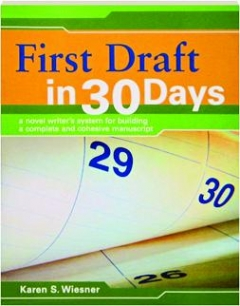 FIRST DRAFT IN 30 DAYS: A Novel Writer's System for Building a Complete and Cohesive Manuscript