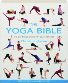 THE YOGA BIBLE: The Definitive Guide to Yoga Postures