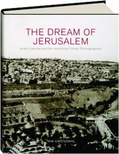 THE DREAM OF JERUSALEM: Lewis Larsson and the American Colony Photographers