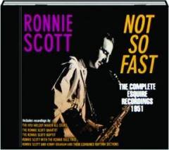 RONNIE SCOTT--NOT SO FAST: The Complete Esquire Recordings, 1951