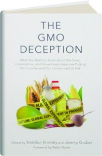 THE GMO DECEPTION: What You Need to Know About the Food, Corporations, and Government Agencies Putting Our Families and Our Environment at Risk
