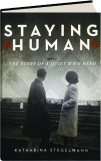 STAYING HUMAN: The Story of a Quiet WWII Hero