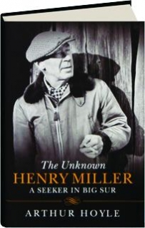 THE UNKNOWN HENRY MILLER: A Seeker in Big Sur