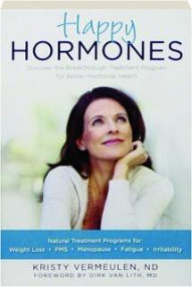 HAPPY HORMONES: Discover the Breakthrough Treatment Program for Better Hormonal Health