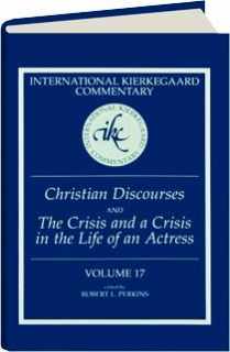 CHRISTIAN DISCOURSES AND THE CRISIS AND A CRISIS IN THE LIFE OF AN ACTRESS, VOLUME 17