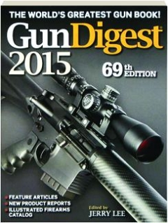 <I>GUN DIGEST</I> 2015, 69TH EDITION: The World's Greatest Gun Book!