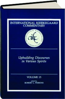 UPBUILDING DISCOURSES IN VARIOUS SPIRITS, VOLUME 15: International Kierkegaard Commentary
