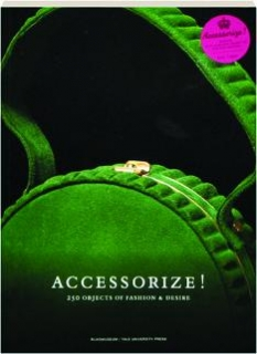 ACCESSORIZE! 250 Objects of Fashion & Desire
