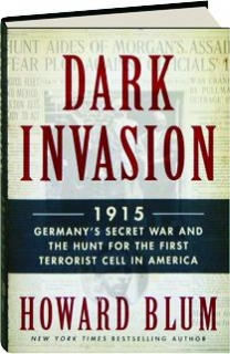 DARK INVASION: 1915--Germany's Secret War and the Hunt for the First Terrorist Cell in America