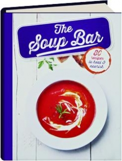 THE SOUP BAR: 80 Recipes to Heal & Nourish