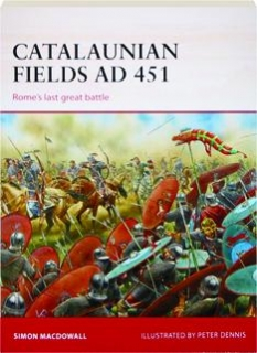 CATALAUNIAN FIELDS AD 451--ROME'S LAST GREAT BATTLE: Campaign 286
