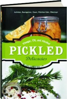 PICKLED DELICACIES: Vinegar, Oil, and Alcohol