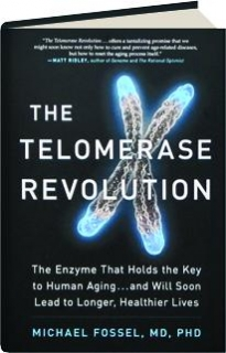 THE TELOMERASE REVOLUTION: The Enzyme That Holds the Key to Human Aging...and Will Soon Lead to Longer, Healthier Lives