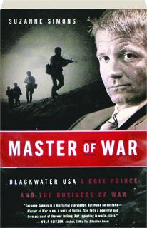 MASTER OF WAR: Blackwater USA's Erik Prince and the Business of War