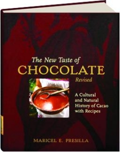 THE NEW TASTE OF CHOCOLATE, REVISED: A Cultural and Natural History of Cacao with Recipes