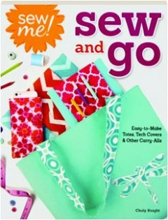 SEW ME! SEW AND GO: Easy-to-Make Totes, Tech Covers & Other Carry-Alls