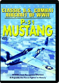 P-51 MUSTANG: Classic U.S. Combat Aircraft of WWII