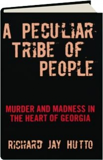 A PECULIAR TRIBE OF PEOPLE: Murder and Madness in the Heart of Georgia
