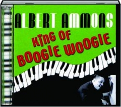ALBERT AMMONS: King of Boogie Woogie