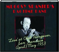 MUGGSY SPANIER'S RAGTIME BAND: 'Live' at Club Hangover, San Francisco April / May 1953