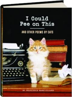 I COULD PEE ON THIS, AND OTHER POEMS BY CATS