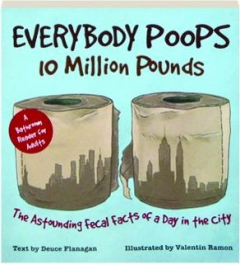EVERYBODY POOPS 10 MILLION POUNDS: The Astounding Fecal Facts of a Day in the City