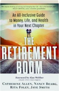 THE RETIREMENT BOOM: An All-Inclusive Guide to Money, Life, and Health in Your Next Chapter
