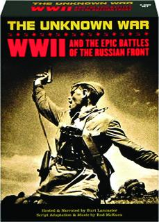 THE UNKNOWN WAR: WWII and the Epic Battles on the Russian Front