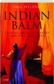 INDIAN BALM: Travels Amongst Fakirs and Fire Warriors
