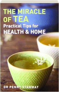 THE MIRACLE OF TEA: Practical Tips for Health & Home