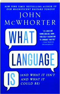 WHAT LANGUAGE IS: (And What It Isn't and What It Could Be)