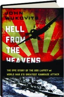 HELL FROM THE HEAVENS: The Epic Story of the USS <I>Laffey</I> and World War II's Greatest Kamikaze Attack