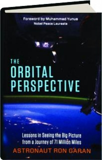 THE ORBITAL PERSPECTIVE: Lessons in Seeing the Big Picture from a Journey of 71 Million Miles