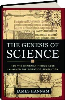 THE GENESIS OF SCIENCE: How the Christian Middle Ages Launched the Scientific Revolution