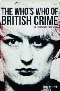 THE WHO'S WHO OF BRITISH CRIME IN THE TWENTIETH CENTURY