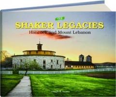 SHAKER LEGACIES: Hancock and Mount Lebanon