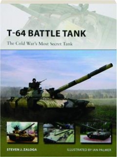 T-64 BATTLE TANK--THE COLD WAR'S MOST SECRET TANK: New Vanguard 223