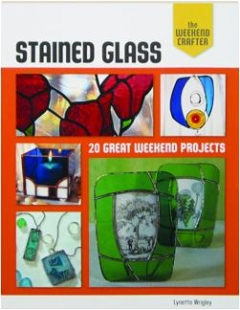 STAINED GLASS: 20 Great Weekend Projects