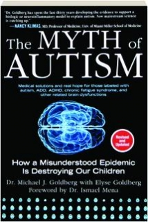THE MYTH OF AUTISM, REVISED EDITION: How a Misunderstood Epidemic Is Destroying Our Children
