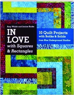 IN LOVE WITH SQUARES & RECTANGLES: 10 Quilt Projects with Batiks & Solids