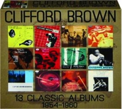 CLIFFORD BROWN: 13 Classic Albums 1954-1960