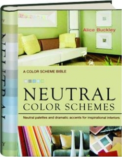 NEUTRAL COLOR SCHEMES: Neutral Palettes and Dramatic Accents for Inspirational Interiors